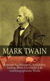 Mark Twain: Romane, Erzählungen, Anekdoten, Lustige Reise-Geschichten & Autobiographische Werke (eBook, ePUB)