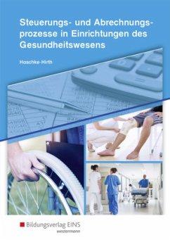Steuerungs- und Abrechnungsprozesse für Kaufleute im Gesundheitswesen. Schülerband - Haschke-Hirth, Andrea