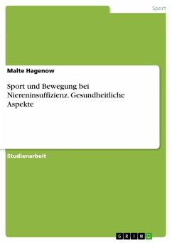 Sport und Bewegung bei Niereninsuffizienz. Gesundheitliche Aspekte - Hagenow, Malte