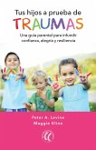 Tus hijos a prueba de traumas (eBook, ePUB)
