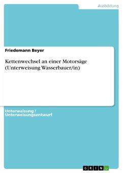 Kettenwechsel an einer Motorsäge (Unterweisung Wasserbauer/in) (eBook, PDF)