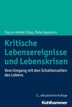 Kritische Lebensereignisse und Lebenskrisen - Filipp, Sigrun-Heide; Aymanns, Peter
