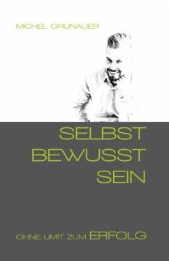 SELBST BEWUSST SEIN - Grunauer, Michel