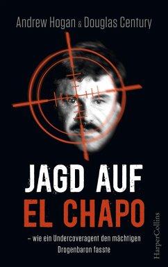 Jagd auf El Chapo (eBook, ePUB) - Century, Douglas; Hogan, Andrew