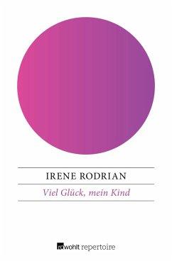 Viel Glück, mein Kind (eBook, ePUB) - Rodrian, Irene
