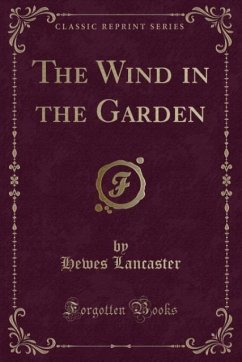 The Wind in the Garden (Classic Reprint)