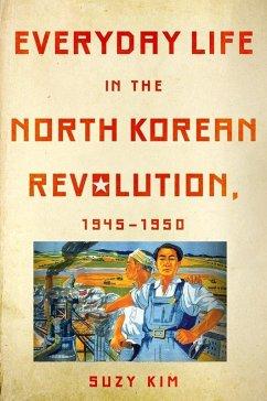 Everyday Life in the North Korean Revolution, 1945-1950 (eBook, ePUB)
