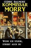Kommissar Morry - Wenn ich sterbe, stirbst du auch (eBook, ePUB)