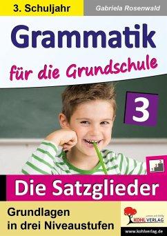 Grammatik für die Grundschule - Die Satzglieder / Klasse 3 - Rosenwald, Gabriela