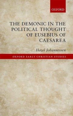 The Demonic in the Political Thought of Eusebius of Caesarea (eBook, PDF) - Johannessen, Hazel