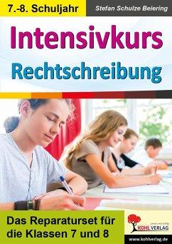 Intensivkurs Rechtschreibung / 7.-8. Schuljahr - Schulze-Beiering, Stefan
