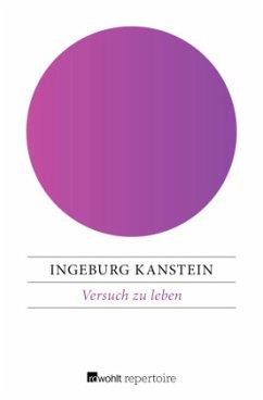 Versuch zu leben - Kanstein, Ingeburg