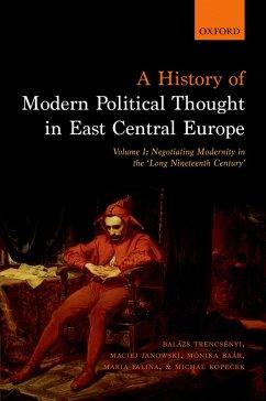 A History of Modern Political Thought in East Central Europe (eBook, PDF) - Trencsényi, Balázs; Janowski, Maciej; Baar, Monika; Falina, Maria; Kopecek, Michal