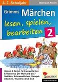 Grimms Märchen lesen, spielen, bearbeiten / Band 2