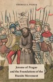 Jerome of Prague and the Foundations of the Hussite Movement (eBook, PDF)
