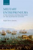 Military Entrepreneurs and the Spanish Contractor State in the Eighteenth Century (eBook, PDF)