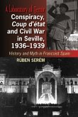 Conspiracy, Coup d'etat & Civil War in Seville, 1936-1939