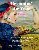 Becoming the True You - Cross Dressing and Feminization (eBook, ePUB)