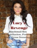 Lucy's Revenge - Blackmail Sex (Humiliation, Forced Gay, Cross Dressing) (eBook, ePUB)