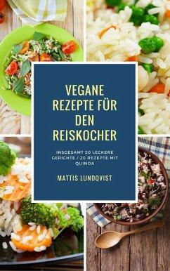 Vegane Rezepte für den Reiskocher - Insgesamt 50 leckere Gerichte / 20 Rezepte mit Quinoa (Kochen mit dem Reiskocher, #1) (eBook, ePUB) - Lundqvist, Mattis