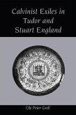 Calvinist Exiles in Tudor and Stuart England (eBook, ePUB)