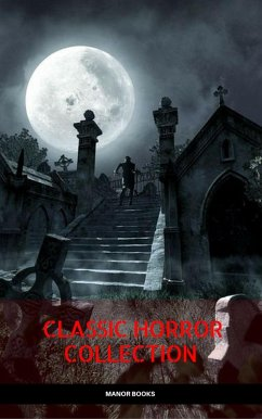 Classic Horror Collection: Dracula, Frankenstein, The Legend of Sleepy Hollow, Jekyll and Hyde, & The Island of Dr. Moreau (Manor Books) (eBook, ePUB)
