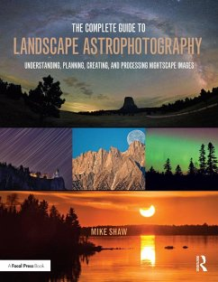The Complete Guide to Landscape Astrophotography (eBook, PDF) - Shaw, Michael C