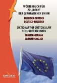 Wörterbuch für Zollrecht der Europäischen Union Englisch-Deutsch/Deutsch-Englisch\Dictionary of customs law of European Union German-English/English-German