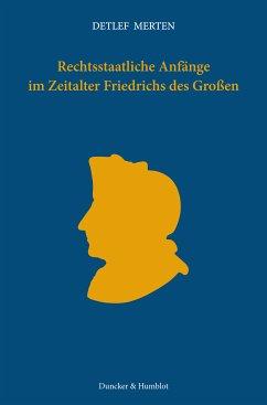 Rechtsstaatliche Anfänge im Zeitalter Friedrichs des Großen. (eBook, PDF) - Merten, Detlef