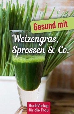 Gesund mit Weizengras, Sprossen & Co. (eBook, ePUB) - Ruff, Carola
