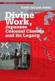 Divine Work, Japanese Colonial Cinema and its Legacy (eBook, ePUB)