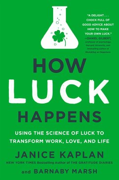 How Luck Happens: Using the Science of Luck to Transform Work, Love, and Life - Kaplan, Janice; Marsh, Barnaby