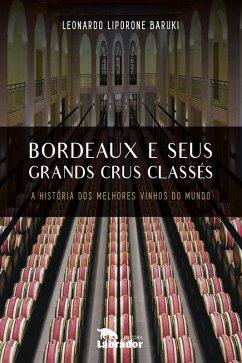 Bordeaux e seus Grands Crus Classés: A história dos melhores vinhos do mundo Leonardo Liporone Baruki Author