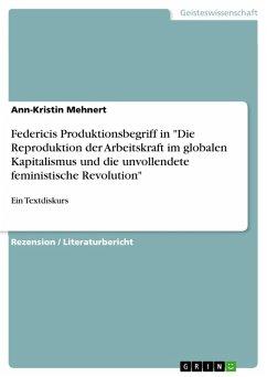 """Federicis Produktionsbegriff in """"Die Reproduktion der Arbeitskraft im globalen Kapitalismus und die unvollendete feministische Revolution"""" (eBook, PDF)"""