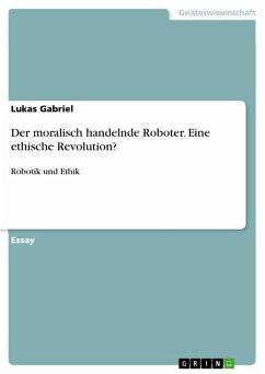Der moralisch handelnde Roboter. Eine ethische Revolution? (eBook, PDF)