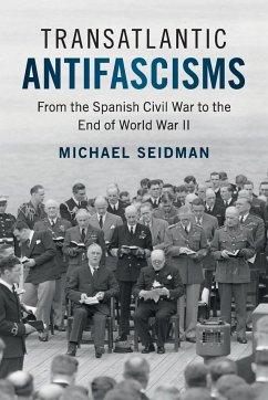 Transatlantic Antifascisms - Seidman, Michael