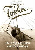 Anthony Fokker: The Flying Dutchman Who Shaped American Aviation