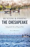 Hunting and Fishing the Chesapeake: Unforgettable Tales of Wing and Water