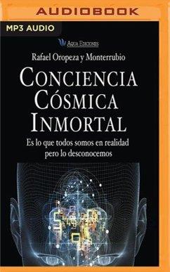 Conciencia Cosmica Inmortal: Es Lo Que Todos Somos En Realidad Pero Lo Desconocemos - Oropeza, Rafael Y. Monterrubio