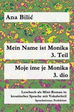 Mein Name ist Monika 3. Teil / Moje ime je Monika 3. dio (eBook, ePUB) - Bilic, Ana