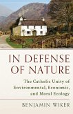 In Defense of Nature: The Catholic Unity of Environmental, Economic, and Moral Ecology