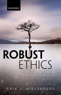 Robust Ethics: The Metaphysics and Epistemology of Godless Normative Realism - Wielenberg, Erik J.