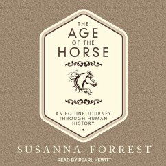 The Age of the Horse: An Equine Journey Through Human History - Forrest, Susanna