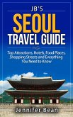 Seoul Travel Guide: Top Attractions, Hotels, Food Places, Shopping Streets, and Everything You Need to Know (eBook, ePUB)