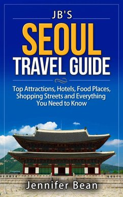 Seoul Travel Guide: Top Attractions, Hotels, Food Places, Shopping Streets, and Everything You Need to Know (eBook, ePUB) - Bean, Jennifer