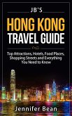 Hong Kong Travel Guide: Top Attractions, Hotels, Food Places, Shopping Streets, and Everything You Need to Know (JB's Travel Guides) (eBook, ePUB)