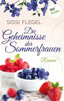 Die Geheimnisse der Sommerfrauen (eBook, ePUB) - Flegel, Sissi