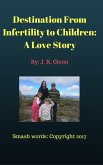 Destination From Infertility to Children: A Love Story (eBook, ePUB)