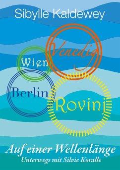 Auf einer Wellenlänge Rovinj Venedig Wien Berlin - Kaldewey, Sibylle