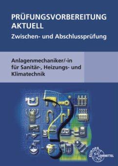 Prüfungsvorbereitung aktuell, Anlagenmechaniker/-in für Sanitär-, Heizungs- und Klimatechnik, Zwischen- und Abschlussprü